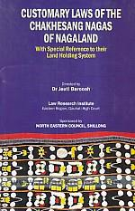 Customary laws of the Chakhesang Nagas of Nagaland :  with special reference to their land holding system /
