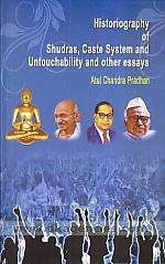 Historiography of Shudras, caste system and untouchability and other essays /
