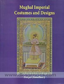 Mughal imperial costumes and designs :  16th and 17th century /