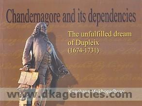 Chandernagore and its dependencies :  the unfulfilled dream of Dupleix (1674-1731) /