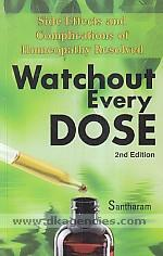 Watchout every dose :  side effects and complications of homeopathy resolved /