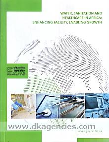 Water, sanitation and healthcare in Africa :  enhancing facility, enabling growth /