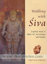 Walking with Siva :  cognitive roots of Indian art, archaeology and religion : with reference to Tala and Daksina Kosala /