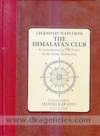 Legendary maps from the Himalayan Club :  commemorating 90 years of the iconic institution /