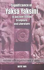 Significance of Yaksa Yaksini in ancient Indian sculpture and literature /