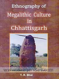 Ethnography of Megalithic culture in Chhattisgarh /