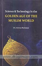 Science & technology in the golden age of the Muslim world /