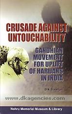 Crusade against untouchability :  Gandhian movement for uplift of harijans in India /