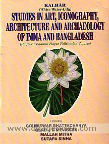 Kalhar (white water-lily) :  studies in art, iconography, architecture and archaeology of India and Bangladesh : Professor Enamul Haque felicitation volume : the volume is presented on the 70th birthday of Prof. Enamul Haque /