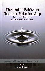 The India-Pakistan nuclear relationship :  theories of deterrence and international relations /